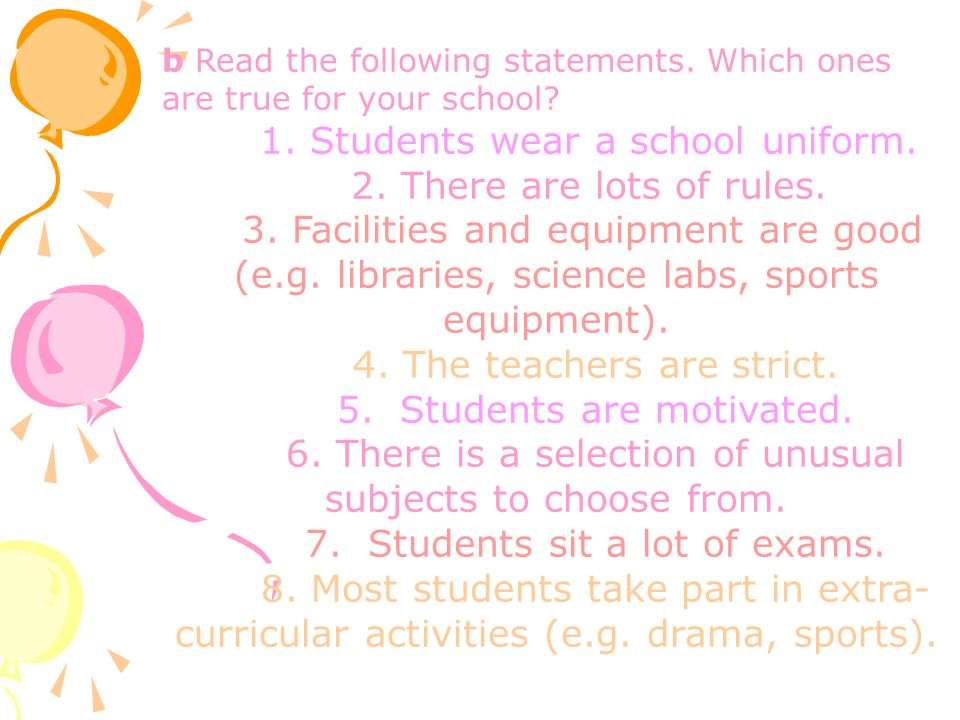 b Read the following statements. Which ones are true for your school? 1. Students wear a school uniform. 2. There are lots of rules. 3. Facilities and