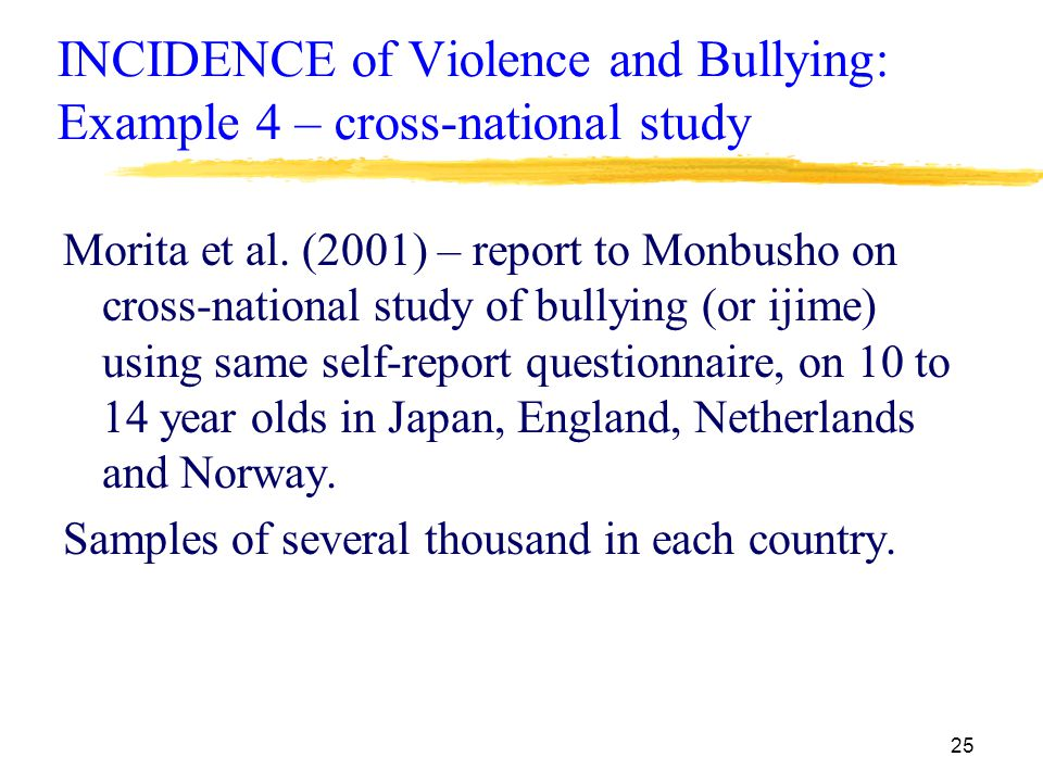 25 INCIDENCE of Violence and Bullying: Example 4 – cross-national study Morita et al.