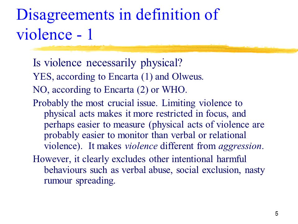 5 Disagreements in definition of violence - 1 Is violence necessarily physical.
