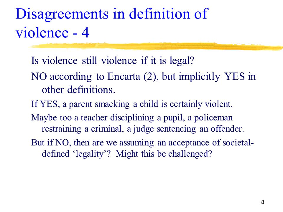 8 Disagreements in definition of violence - 4 Is violence still violence if it is legal.