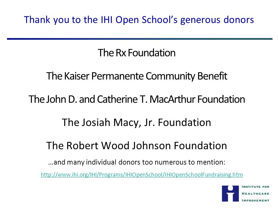 Thank you to the IHI Open School's generous donors The Rx Foundation The Kaiser Permanente Community Benefit The John D.