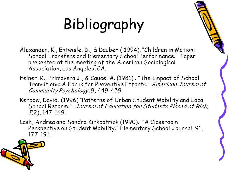 "Bibliography Alexander, K., Entwisle, D., & Dauber ( 1994). ""Children in Motion: School Transfers and Elementary School Performance."" Paper presented"