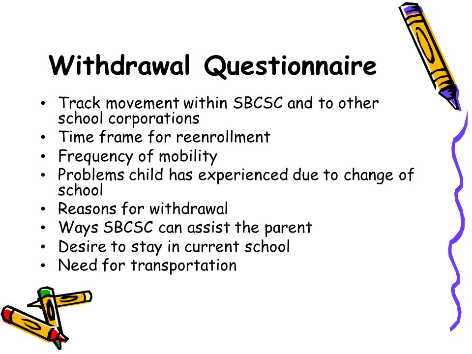 Withdrawal Questionnaire Track movement within SBCSC and to other school corporations Time frame for reenrollment Frequency of mobility Problems child