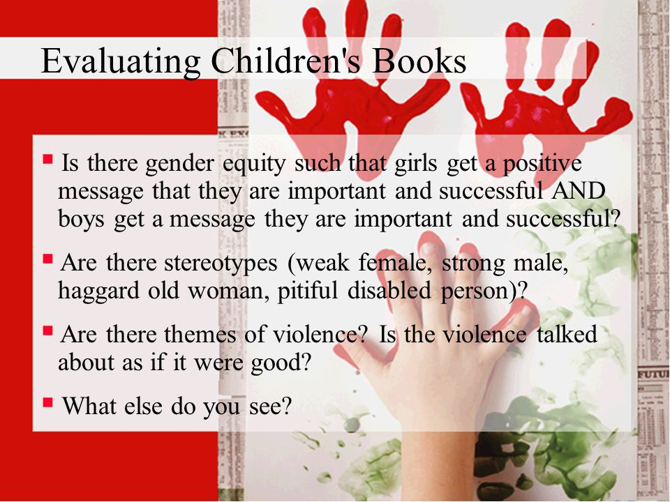 Evaluating Children s Books  Is there gender equity such that girls get a positive message that they are important and successful AND boys get a message they are important and successful.
