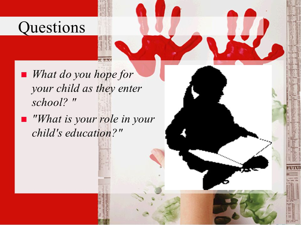 Questions n n What do you hope for your child as they enter school.