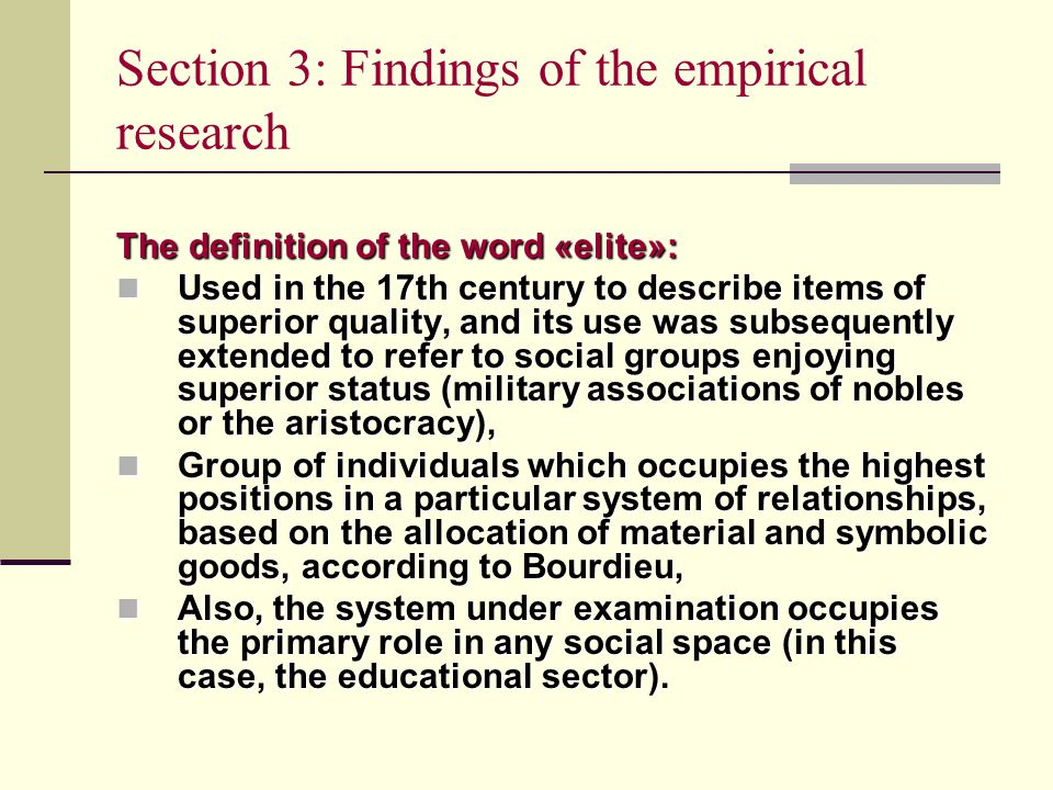 Section 3: Findings of the empirical research The definition of the word «elite»: Used in the 17th century to describe items of superior quality, and