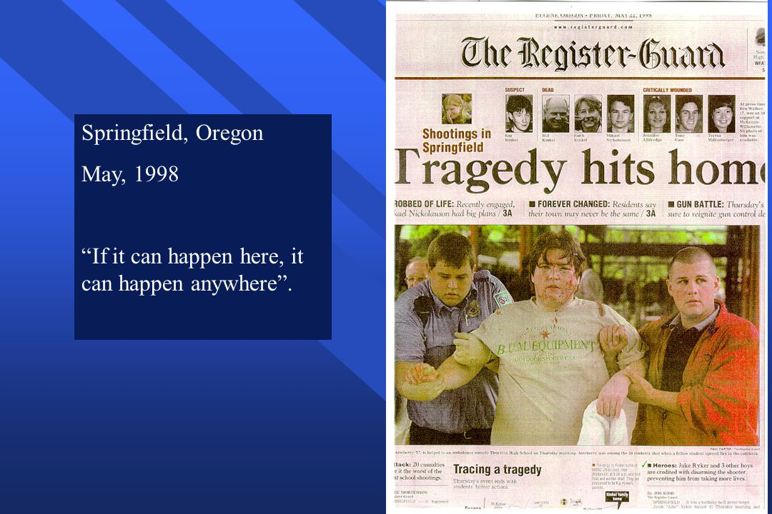 "Springfield, Oregon May, 1998 ""If it can happen here, it can happen anywhere""."