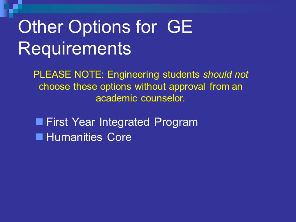 Other Options for GE Requirements First Year Integrated Program Humanities Core PLEASE NOTE: Engineering students should not choose these options without approval from an academic counselor.