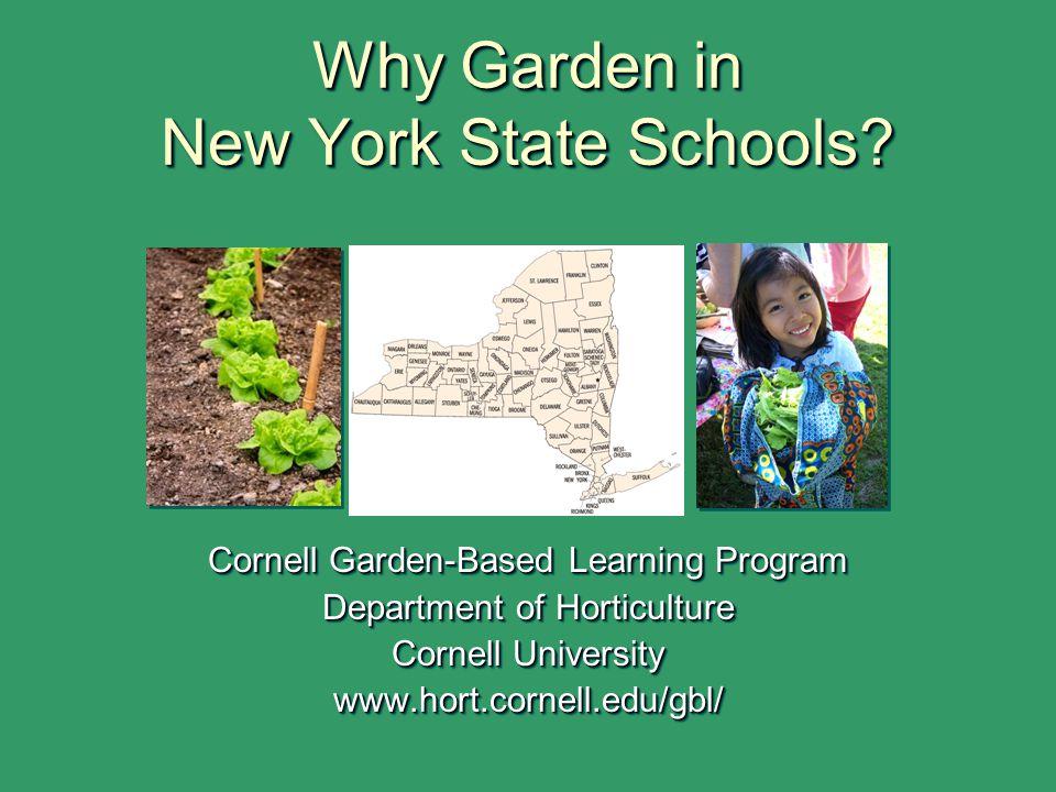 Why Garden in New York State Schools? Cornell Garden-Based Learning Program Department of Horticulture Cornell University www.hort.cornell.edu/gbl/ Co