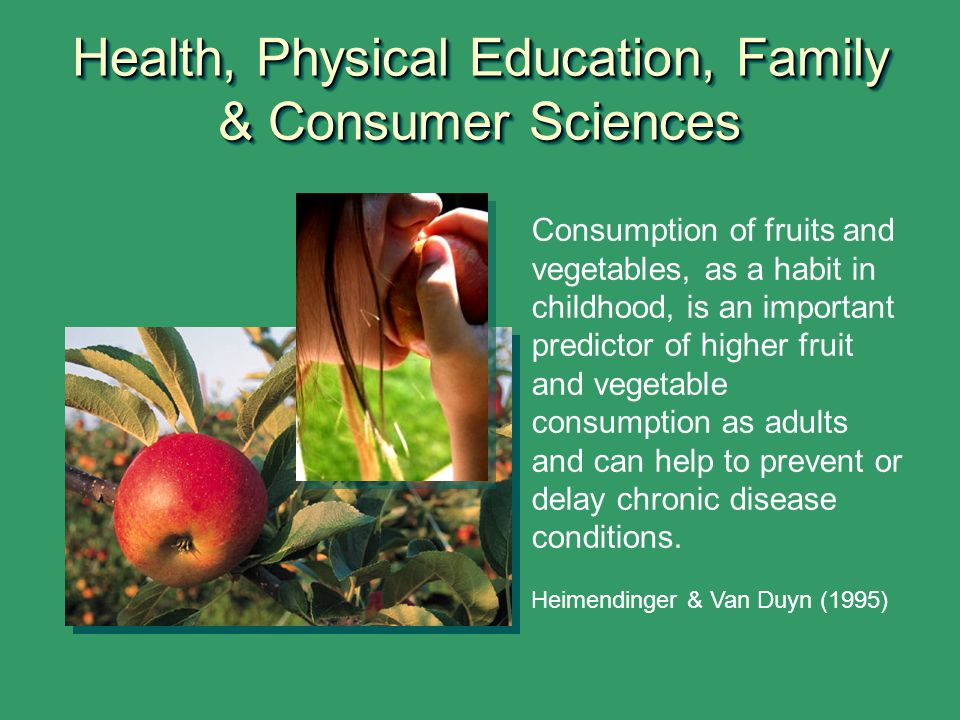 Consumption of fruits and vegetables, as a habit in childhood, is an important predictor of higher fruit and vegetable consumption as adults and can h