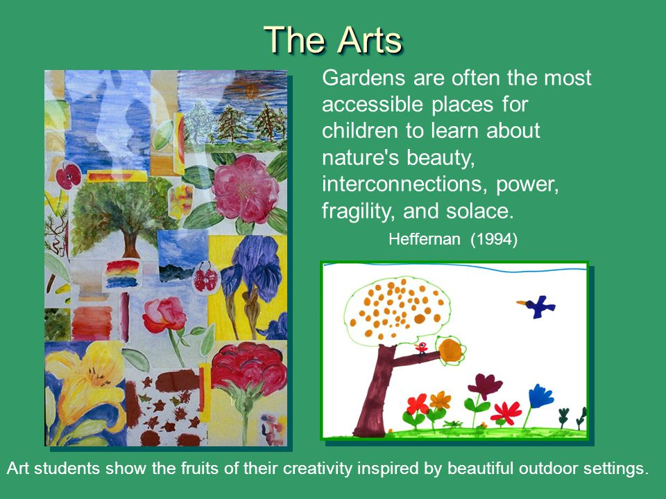 The Arts Gardens are often the most accessible places for children to learn about nature's beauty, interconnections, power, fragility, and solace. Hef
