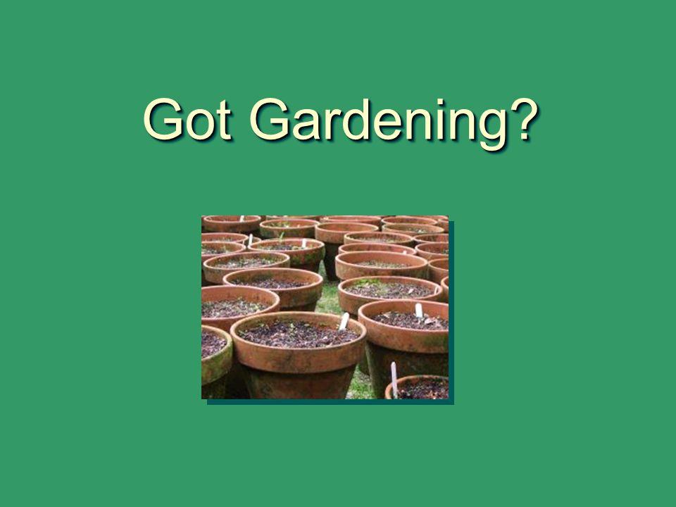 Got Gardening?