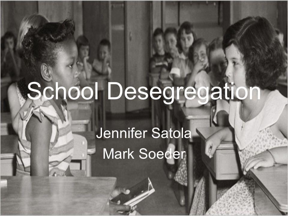 School Desegregation Jennifer Satola Mark Soeder
