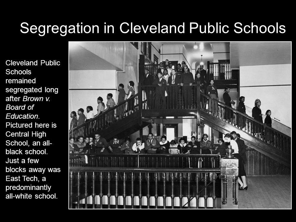 Segregation in Cleveland Public Schools Cleveland Public Schools remained segregated long after Brown v.