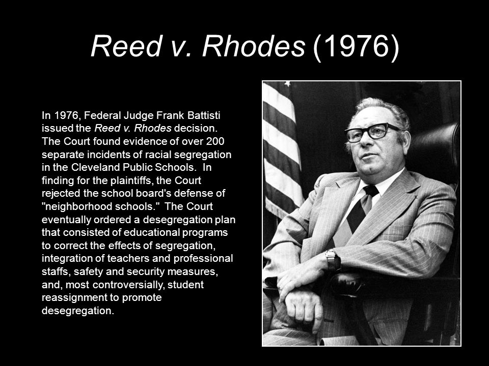 Reed v. Rhodes (1976) In 1976, Federal Judge Frank Battisti issued the Reed v.