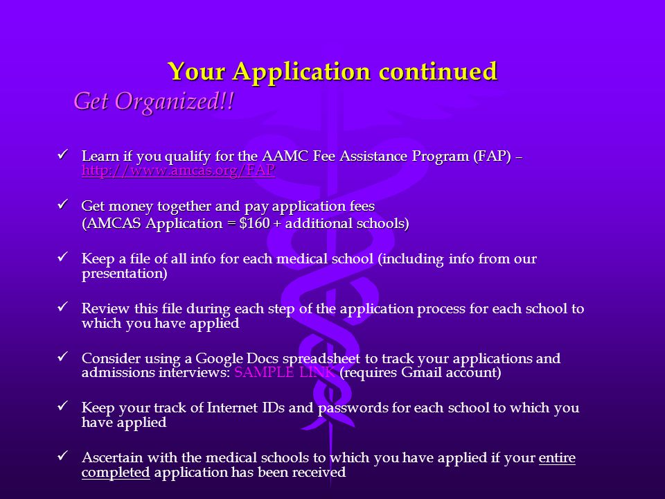 Your Application continued Learn if you qualify for the AAMC Fee Assistance Program (FAP) – http://www.amcas.org/FAP Learn if you qualify for the AAMC
