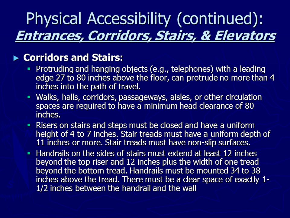 Physical Accessibility (continued): Entrances, Corridors, Stairs, & Elevators ► Elevators:  The facility must have a passenger elevator, on the typical route of passage, that provides access to all levels of the facility.