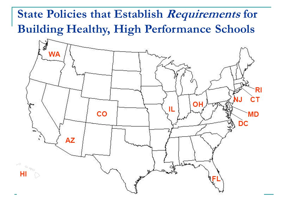 State Policies that Establish Requirements for Building Healthy, High Performance Schools NJ AZ HI WA RI IL CO OH FL CT DC MD