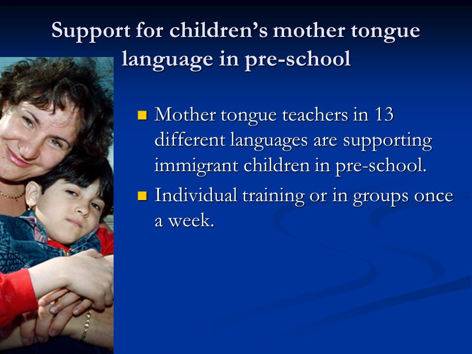 Support for children's mother tongue language in pre-school Mother tongue teachers in 13 different languages are supporting immigrant children in pre-school.