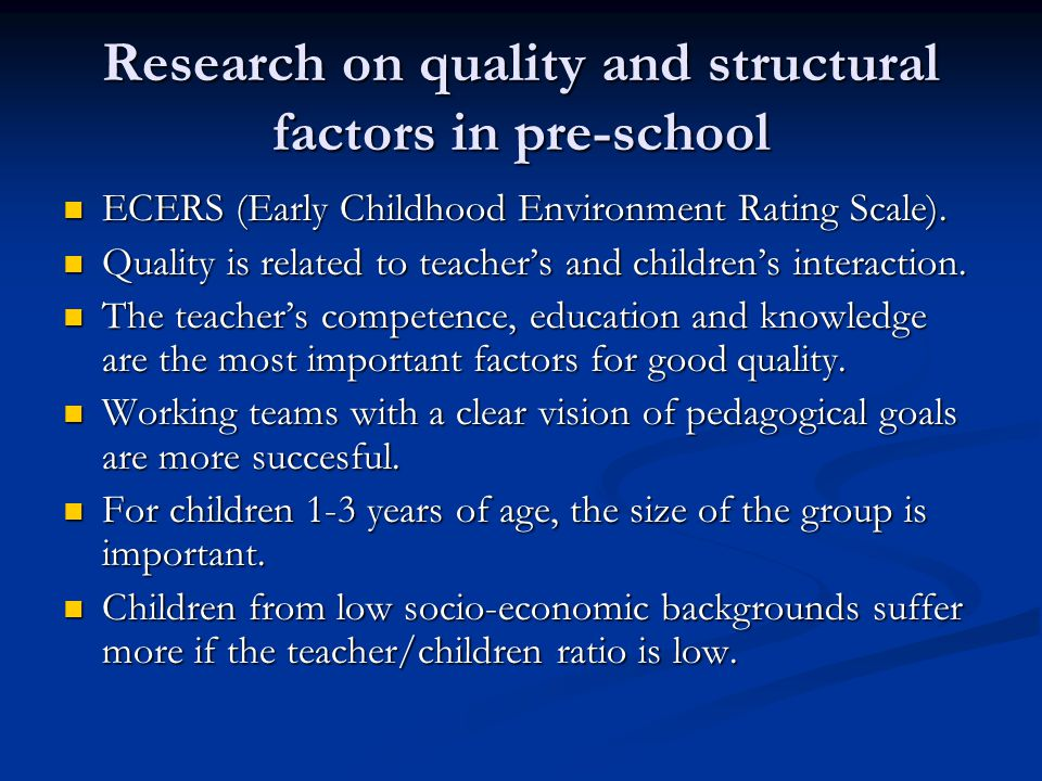 Research on quality and structural factors in pre-school ECERS (Early Childhood Environment Rating Scale).