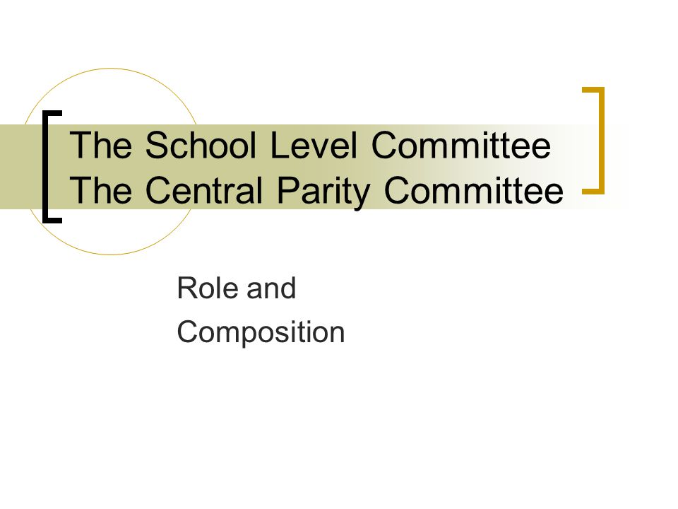 The School Level Committee The Central Parity Committee Role and Composition
