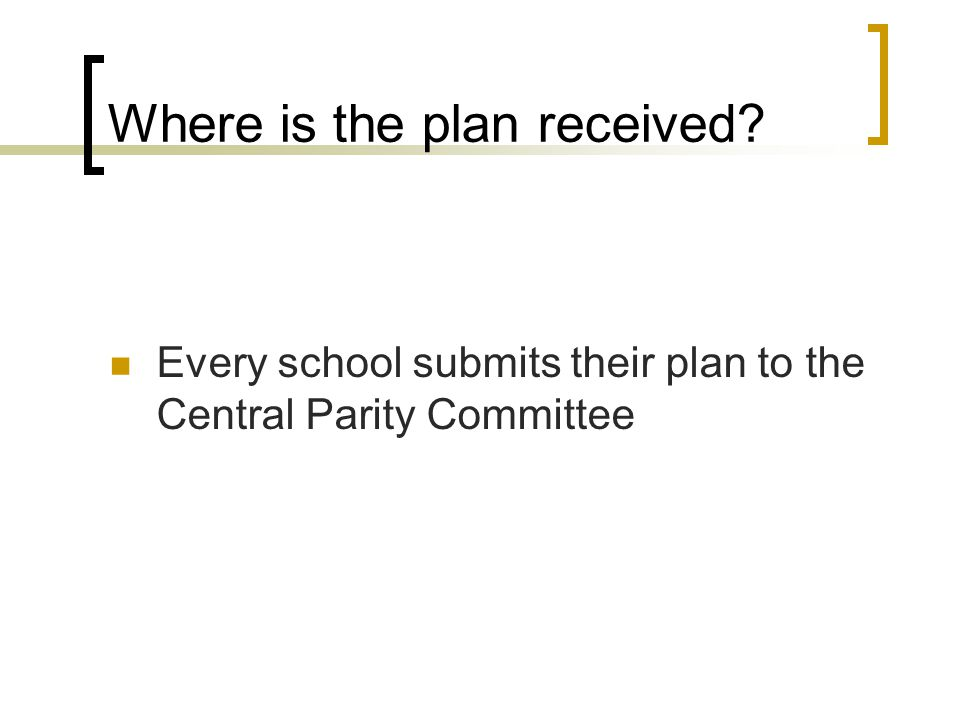 Where is the plan received Every school submits their plan to the Central Parity Committee