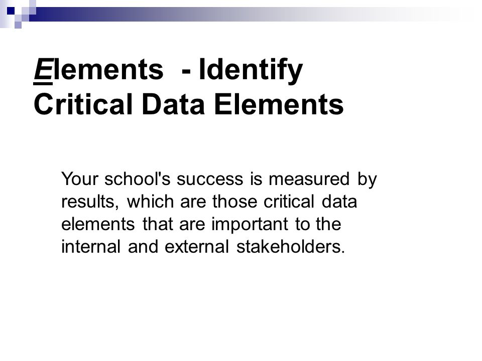 Your school s success is measured by results, which are those critical data elements that are important to the internal and external stakeholders.