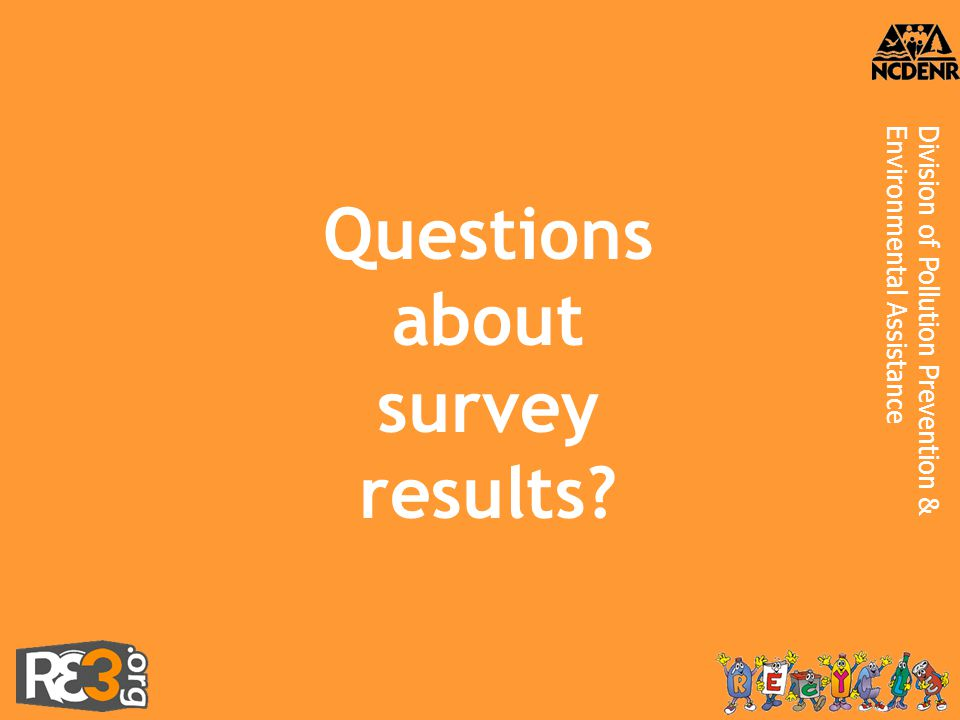 Division of Pollution Prevention &Environmental Assistance Questions about survey results