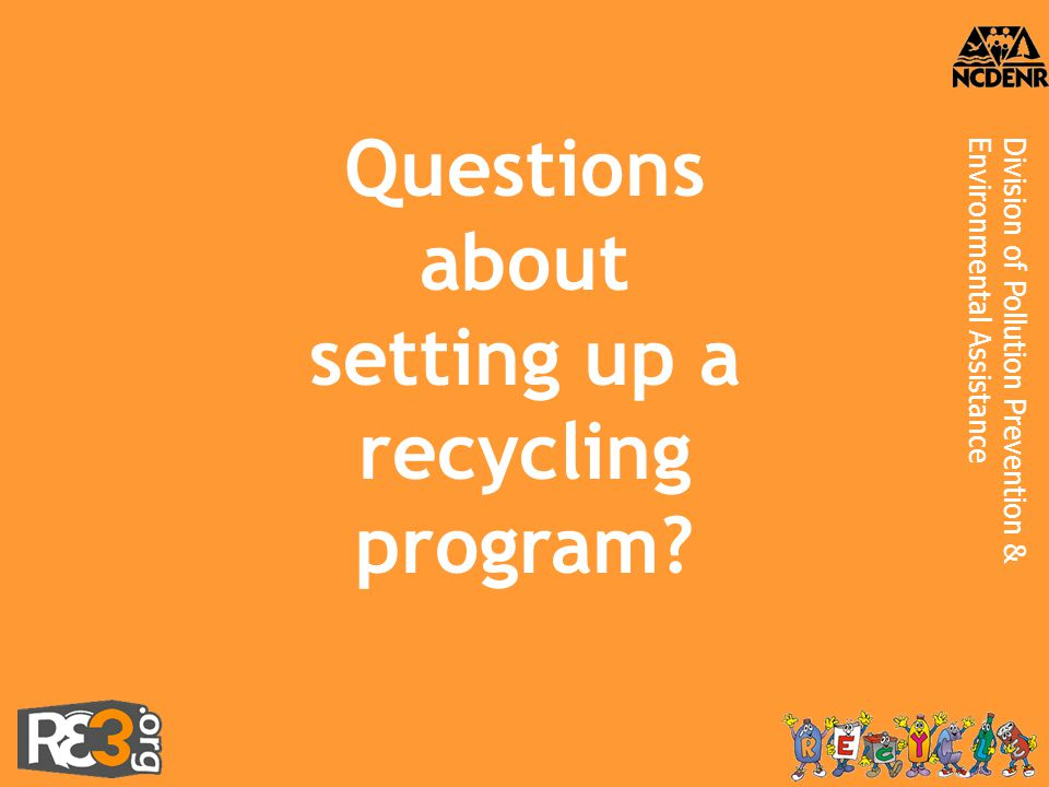 Division of Pollution Prevention &Environmental Assistance Questions about setting up a recycling program?