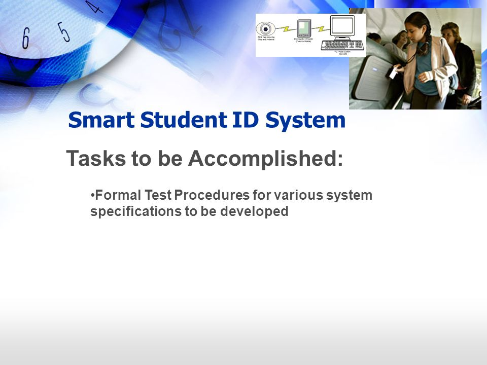 Smart Student ID System Tasks to be Accomplished: Formal Test Procedures for various system specifications to be developed