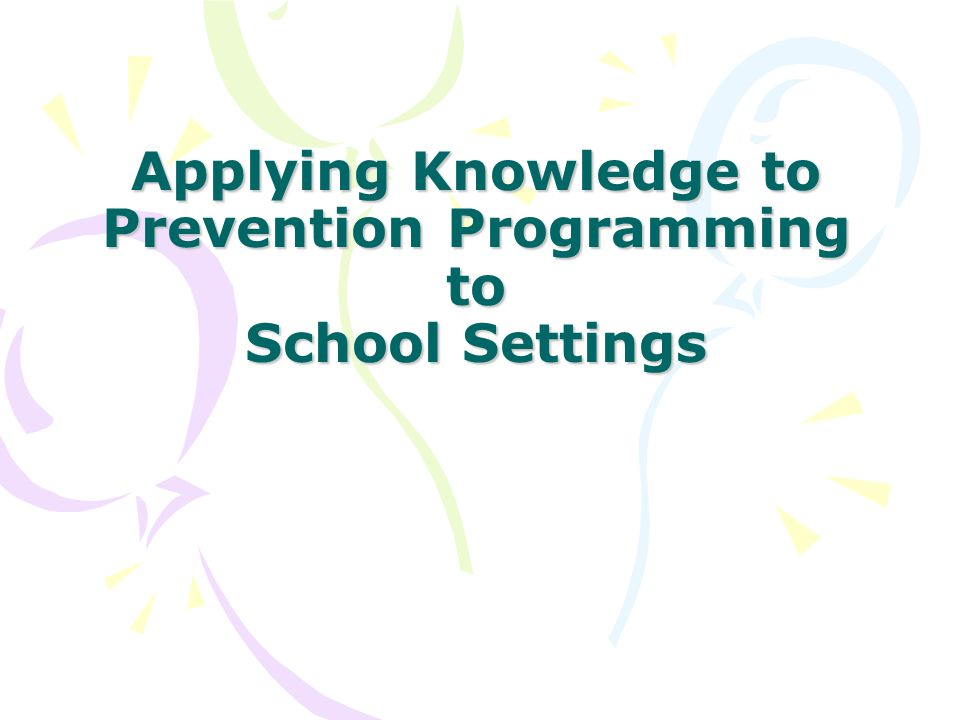 Applying Knowledge to Prevention Programming to School Settings