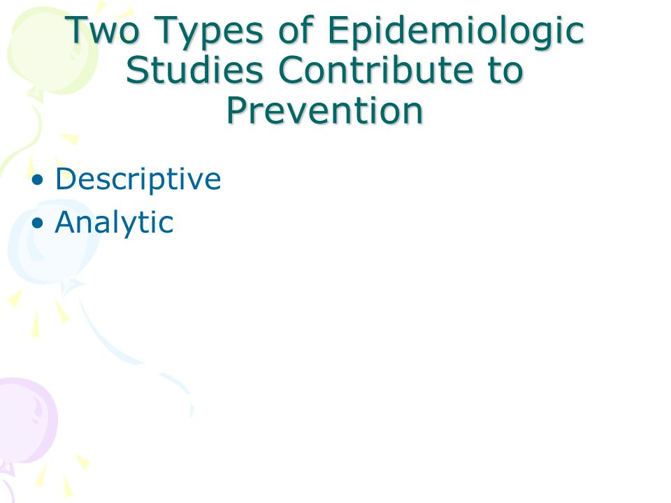 Two Types of Epidemiologic Studies Contribute to Prevention Descriptive Analytic