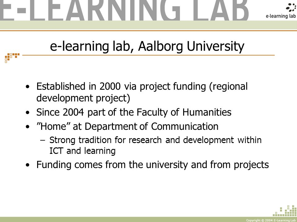 Copyright © 2004 E-Learning Lab Some differences between PBL & POPP POPP Problem formulation and problem setting (enquiry) Exemplary and interdisciplinary Participants control Project based Action learning Long time collaboration -1/2 year PBL Problem solving Disciplinary Teacher / curriculum control Individual / project Task driven Ad hoc