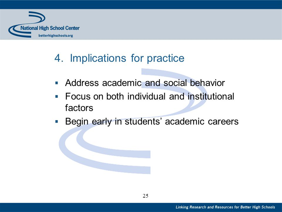 25 4. Implications for practice  Address academic and social behavior  Focus on both individual and institutional factors  Begin early in students'