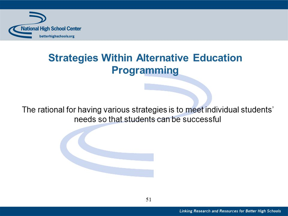 51 Strategies Within Alternative Education Programming The rational for having various strategies is to meet individual students' needs so that students can be successful