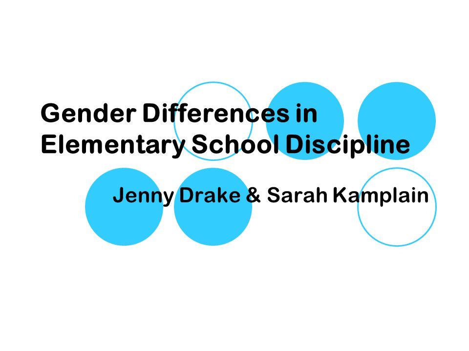 Gender Differences in Elementary School Discipline Jenny Drake & Sarah Kamplain
