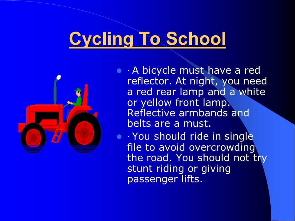 Cycling To School · Make sure that other people on the road can easily see you.