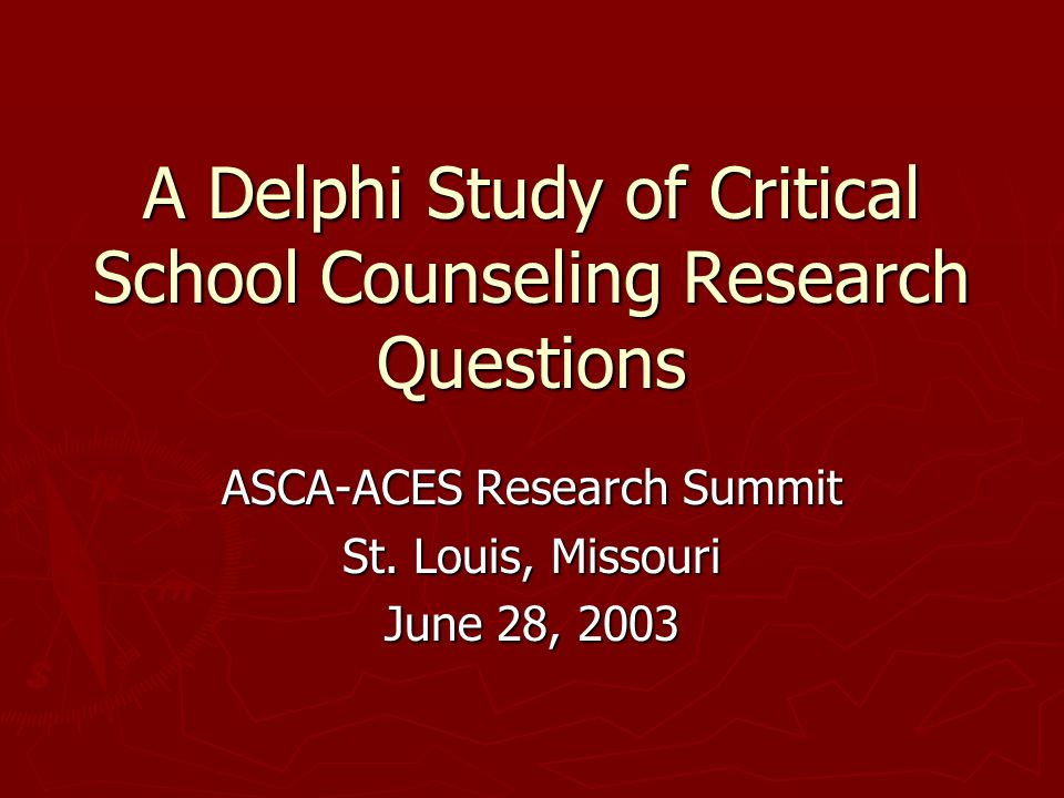 A Delphi Study of Critical School Counseling Research Questions ASCA-ACES Research Summit St.