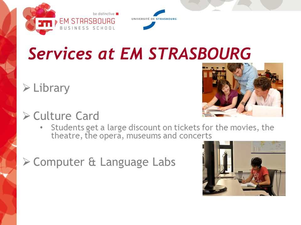 Services at EM STRASBOURG  Library  Culture Card Students get a large discount on tickets for the movies, the theatre, the opera, museums and concerts  Computer & Language Labs