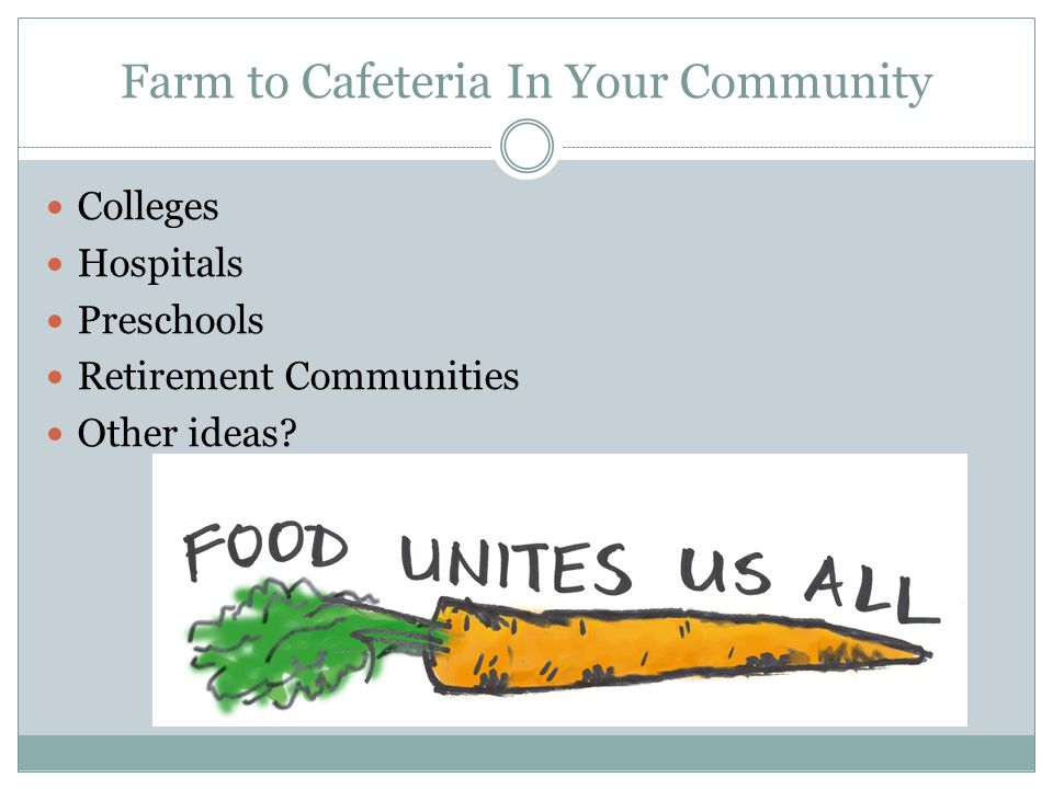 Farm to Cafeteria In Your Community Colleges Hospitals Preschools Retirement Communities Other ideas