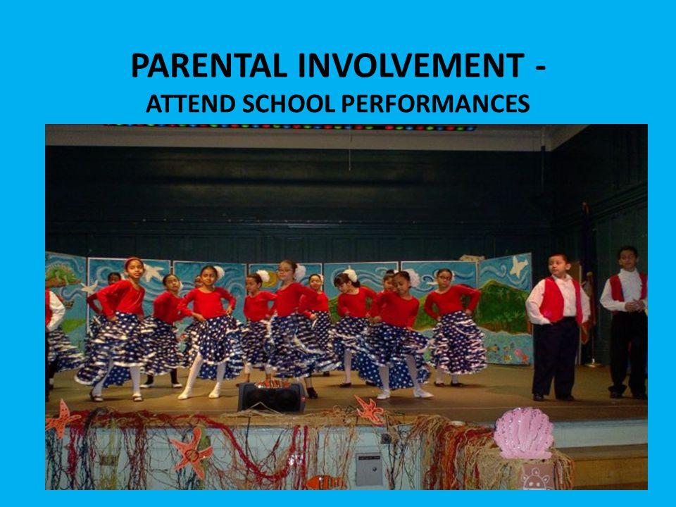 PARENTAL INVOLVEMENT - ATTEND SCHOOL PERFORMANCES