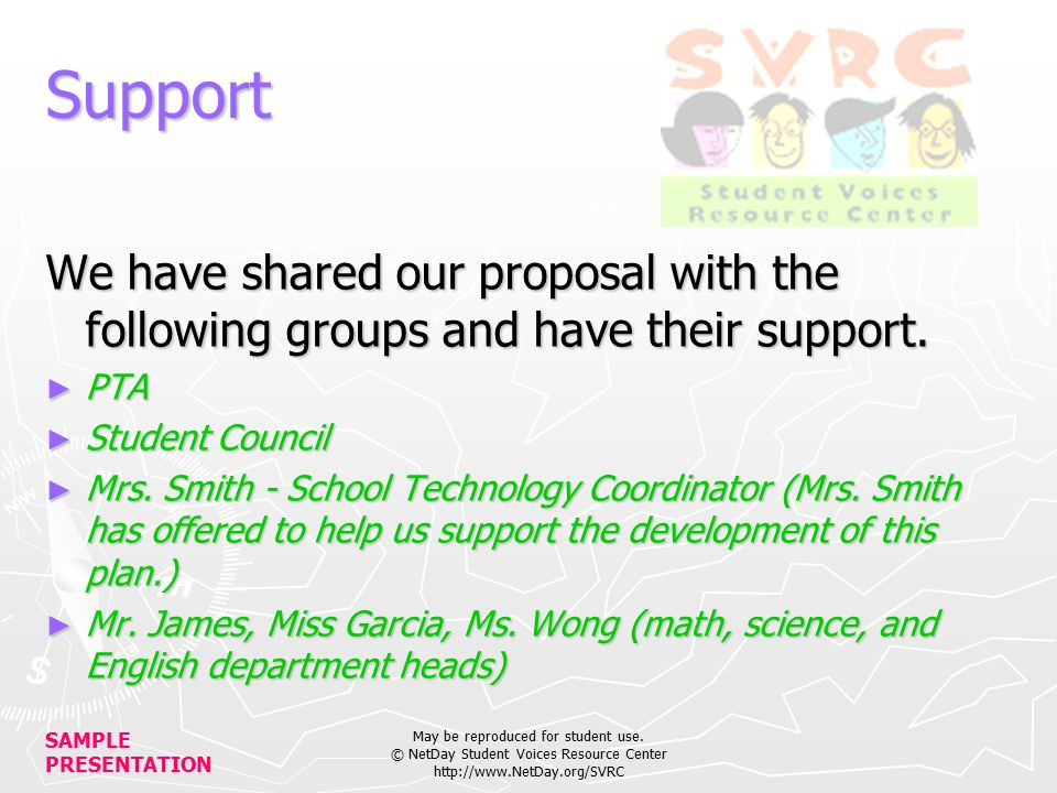 SAMPLE PRESENTATION May be reproduced for student use. © NetDay Student Voices Resource Center http://www.NetDay.org/SVRC Support We have shared our p
