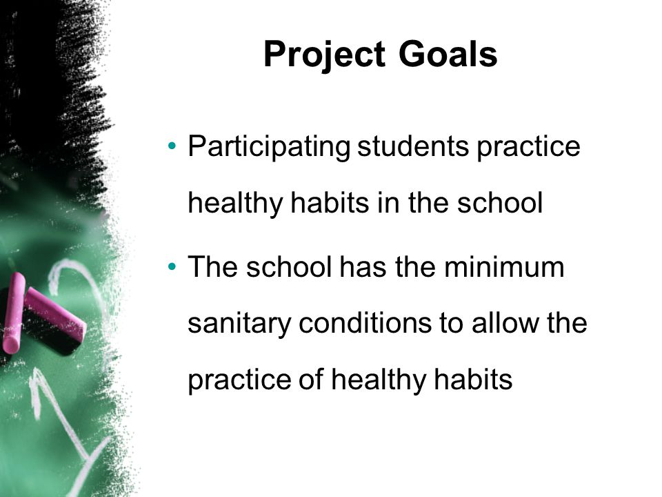 Healthy Practices in the school Move from theory to practice The heart of the project: Hand washing after using the latrine Hand washing before the school snack Tooth brushing after the school snack Clean body and dressing Healthy practices everyday, every classroom, every teacher