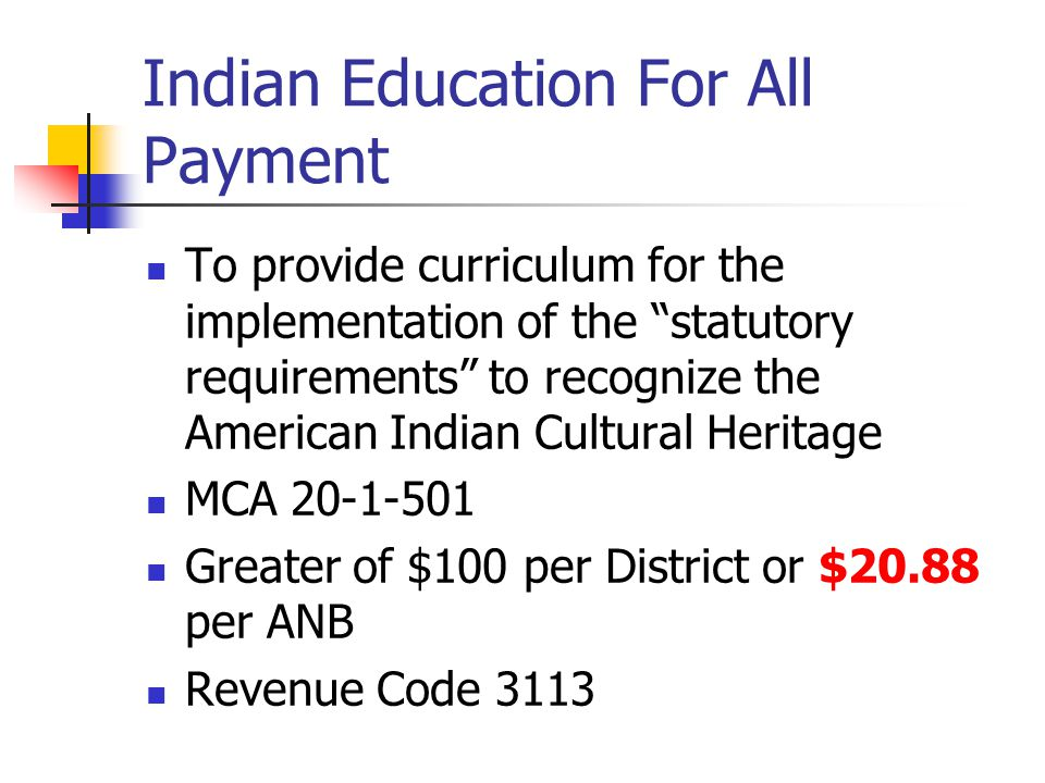 "Indian Education For All Payment To provide curriculum for the implementation of the ""statutory requirements"" to recognize the American Indian Cultura"