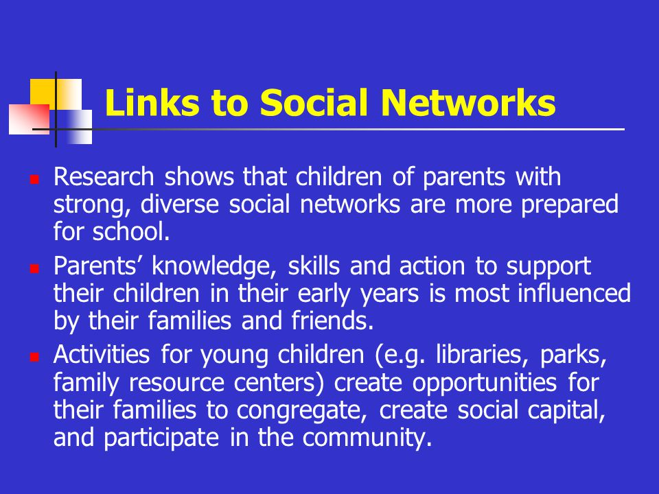 Links to Social Networks Research shows that children of parents with strong, diverse social networks are more prepared for school.
