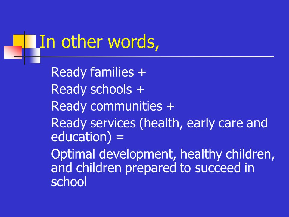 Suspected ingredients in a good School Readiness plan READY CHILDREN Many opportunities for experiences that physical health, exploration and play, and social emotional, cognitive and language skills.