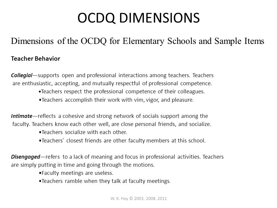 W. K. Hoy © 2003, 2008, 2011 Dimensions of Organizational Climate Dimensions of the OCDQ for Elementary Schools and Sample Items Principal ' s Behavio