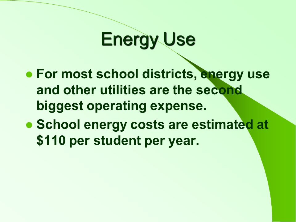 Energy Use For most school districts, energy use and other utilities are the second biggest operating expense.