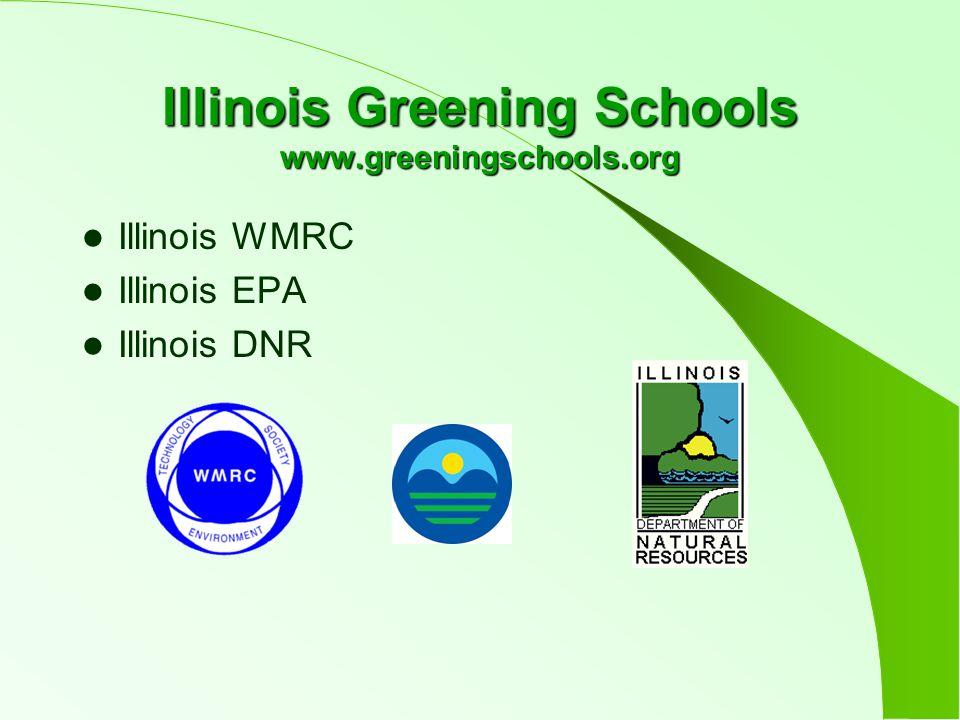 Illinois Greening Schools www.greeningschools.org Illinois WMRC Illinois EPA Illinois DNR