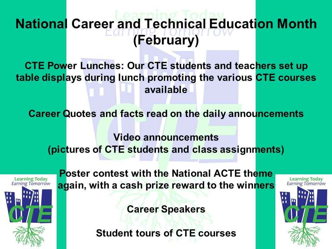 National Career and Technical Education Month (February) CTE Power Lunches: Our CTE students and teachers set up table displays during lunch promoting